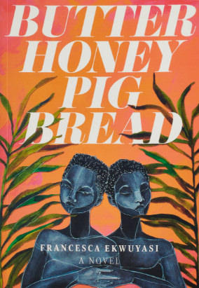Book cover for Butter Honey Pig Bread by Francesca Ekwuyasi