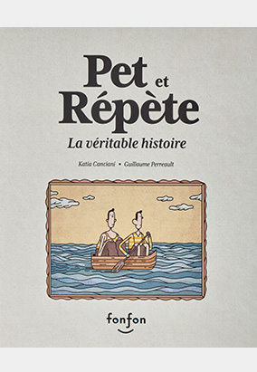 Book cover for Pet et Répète : la véritable histoire by Katia Canciani and Guillaume Perreault