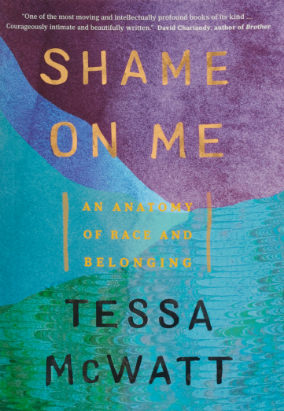 Book cover for Shame on Me: An Anatomy of Race and Belonging by Tessa McWatt
