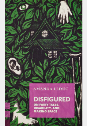 Book cover for Disfigured: On Fairy Tales, Disability, and Making Space by Amanda Leduc