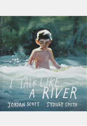 Book cover for I Talk Like a River by Jordan Scott and Sydney Smith